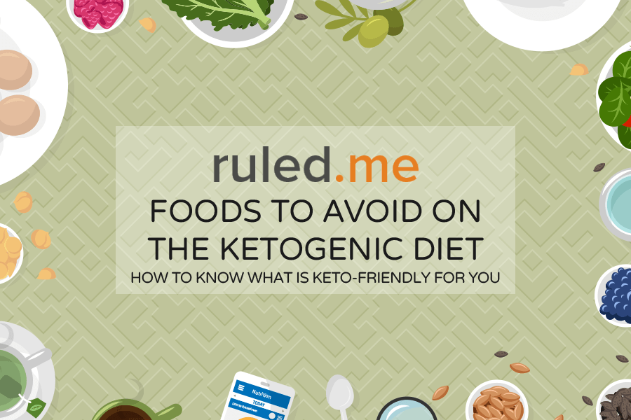 Foods to Avoid on a Ketogenic Diet: What is Keto-friendly?