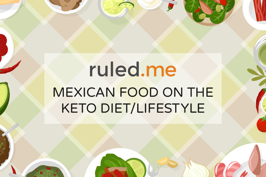 Mexican Food on the Keto Diet & Lifestyle